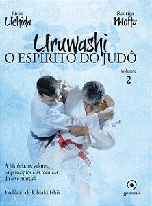 Uruwashi - Volume 2: O EspÍrito Do JudÔ - A História, Os Valores, Os PrincÍpios E As Técnicas Da Arte Marcial