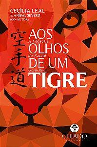 Aos Olhos De Um Tigre - A Filosofia Do Karatê Goju-ryu