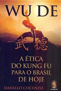 Wu De: A ética Do Kung Fu Para O Brasil De Hoje