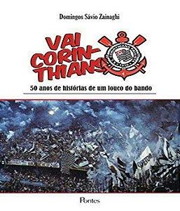 Vai Corinthians - 50 Anos De Historias De Um Louco Do Bando