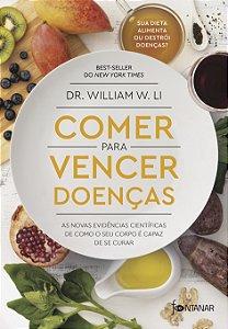 Comer Para Vencer Doenças: As Novas Evidências CientÍficas De Como O Seu Corpo é Capaz De Se Curar