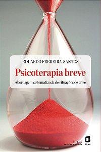 Psicoterapia Breve - Edição Revista E Ampliada: Abordagem Sistematizada De Situações De Crise