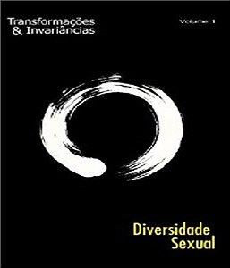 Transformacoes E Invariancias Vol. 01 - Diversidade Sexual