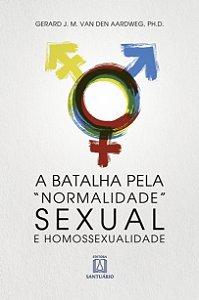 """A Batalha Pela """"normalidade"""" Sexual E Homossexualidade"""