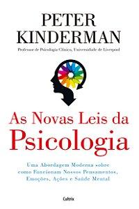As Novas Leis Da Psicologia: Uma Abordagem Moderna Sobre Como Funcionam Nossos Pensamentos, Emoções, Ações E SaÚde Mental