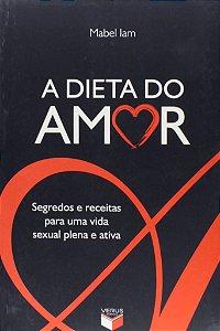 Dieta Do Amor, A - Segredos E Receitas Para Uma Vida Sexual Plena E Ativa