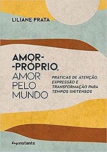 """Amor-próprio, Amor Pelo Mundo - """"práticas De Atenção, Expressão E Transformação Para Tempos (in)tensos"""