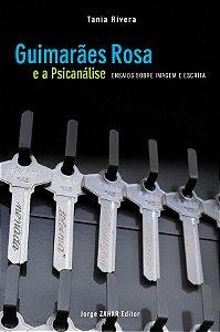 Guimarães Rosa E A Psicanálise: Ensaios Sobre Imagem E Escrita