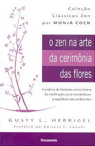 O Zen Na Arte Da CerimÔnia Das Flores Nova Edição: A Prática Da Ikebana Como Forma De Meditação Para Restabelecer O EquilÍbrio Dos Ambientes