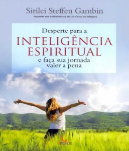 Desperte Para A Inteligencia Espiritual E Faca Sua Jornada Valer A Pena