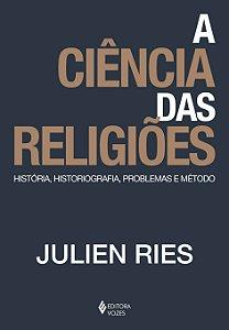 A Ciência Das Religiões: História, Historiografia, Problemas E Método