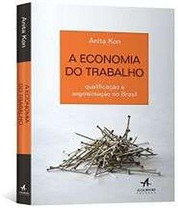 Economia Do Trabalho, A - Qualificacao e Segmentacao No Brasil