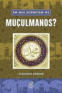 Em que acreditam os muçulmanos?