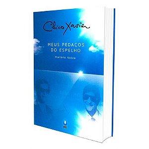 CHICO XAVIER MEUS PEDAÇOS DO ESPELHO