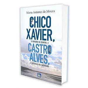 CHICO XAVIER O OBREIRO DO SENHOR E CASTRO ALVES O APÓSTOLO DA LIBERDADE
