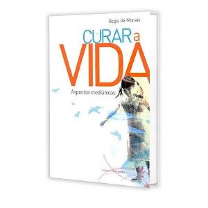 CURAR A VIDA - ASPECTOS MEDIÚNICOS
