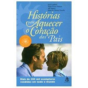 HISTÓRIAS PARA AQUECER O CORAÇÃO DOS PAIS - ED ANTIGA
