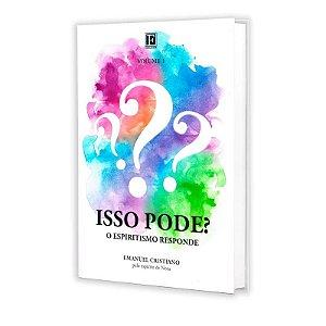 ISSO PODE? - O ESPIRITISMO RESPONDE - VOL.1