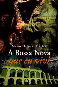 A Bossa Nova que eu vivi – Vol.1