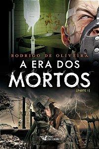 A Era Dos Mortos - Parte I - Rodrigo de Oliveira