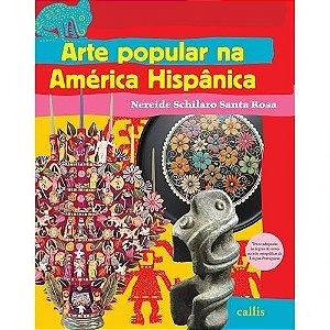 Arte Popular Na América Hispânica - Nereide Schilaro Santa Rosa