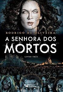 A Senhora Dos Mortos - Livro Três - Rodrigo de Oliveira