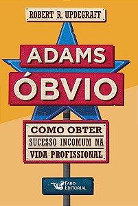 Adams Obvio - Como obter sucesso incomum na vida profissional