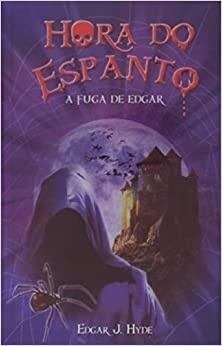 Hora do espanto - A fuga de Edgar - Edgar J. Hyde