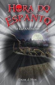 Hora do Espanto - O Espantalho - Edgar J. Hyde