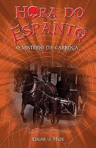Hora do Espanto - o Mistério da Carroça - Edgar J. Hyde