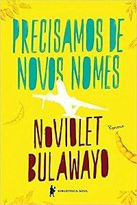 Precisamos de novos nomes - NoViolet Bulawayo