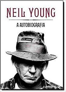 Neil Young: A autobiografia - Neil Young