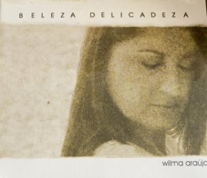 """CD """"Beleza Delicadeza"""" - Wilma Araújo"""