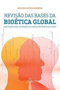 Revisão das bases da bioética global: direitos humanos, alteridade e relação entre estranhos morais