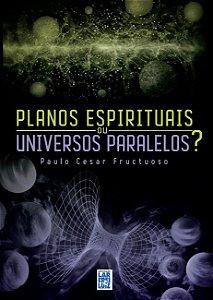Planos Espirituais ou Universos Paralelos?