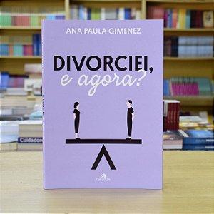 Divorciei, e Agora?