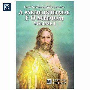 A Mediunidade e o Médium - Volume I