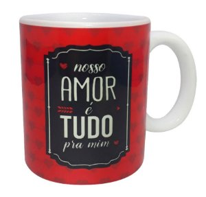 CANECA DE CERÂMICA - NOSSO AMOR É TUDO PRA MIM - UNIDADE