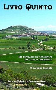Livro Quinto: Ser Pedalante no Caminho de Santiago de Compostela - O Caminho Francês