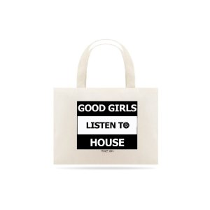 Ecobag Good Girls listen to House  - Rave ON
