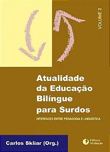Atualidade da educação bilíngue para surdos (Vol. 2): interfaces entre pedagogia e linguística