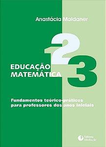 Educação matemática: fundamentos teórico-práticos para professores dos anos iniciais