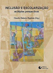 Inclusão e escolarização: múltiplas perspectivas