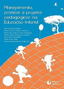 Planejamento, práticas e projetos pedagógicos: na Educação Infantil