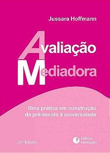 Avaliação mediadora: uma prática em construção da pré-escola à universidade