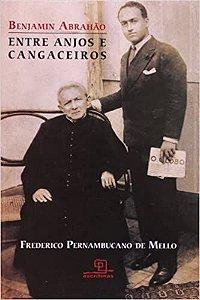 Benjamin Abrahão: Entre anjos e cangaceiros