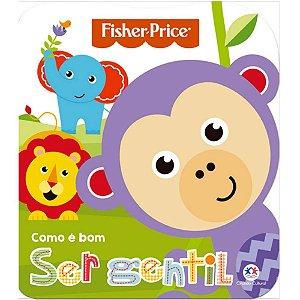 Livro Infantil Fisher Price Como é bom ser gentil