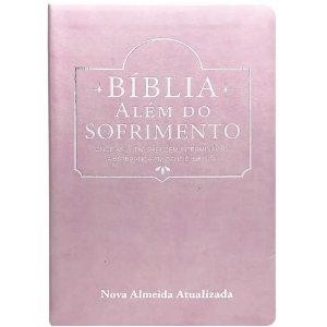 Bíblia Sagrada Além do Sofrimento Nova Almeida Atualizada Capa Luxo Rosa
