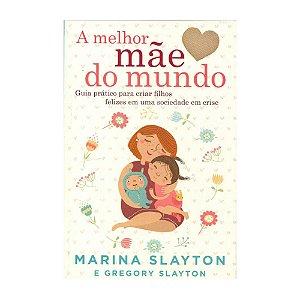 A MELHOR MÃE DO MUNDO - MARINA E GREGORY SLAYTON