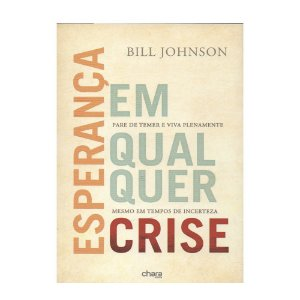 Esperança Em Qualquer Crise - Bill Johnson